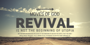 moves-of-god-revival-some-would-call-it-is-not-a-cure-all-not-the-beginning-of-utopia-but-rather-an-increased-release-of-the-kingdom-of-god-on-the-earth-that-you-and-i-would-walk-revived-f