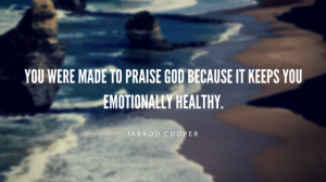 you-were-made-to-praise-god-because-it-keeps-you-emotionally-healthy