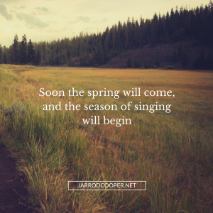 soon-the-spring-will-come-and-the-season-of-singing-will-begin