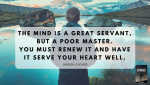 the-mind-is-a-great-servant-but-a-poor-master-you-must-renew-it-and-have-it-serve-your-heart-well