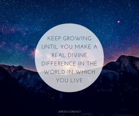 keep-growing-until-you-make-a-real-divine-difference-in-the-world-in-which-you-live